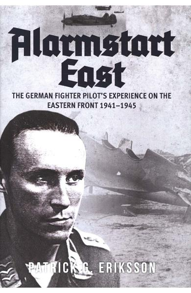 Alarmstart East: The German Fighter Pilot's Experience on th