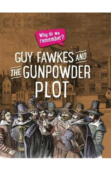Why do we remember?: Guy Fawkes and the Gunpowder Plot - Izzi Howell