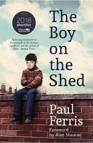 Boy on the Shed:A remarkable sporting memoir with a foreword - Paul Ferris