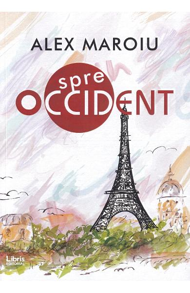 Spre Occident - Alex Maroiu