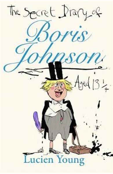 Secret Diary of Boris Johnson Aged 131/4 - Lucien Young