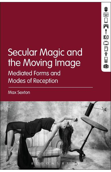 Secular Magic and the Moving Image - Max Sexton
