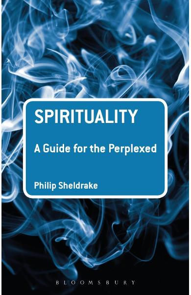 Spirituality: A Guide for the Perplexed - Philip Sheldrake