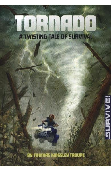 Tornado: A Twisting Tale of Survival - Thomas Kingsley Troupe