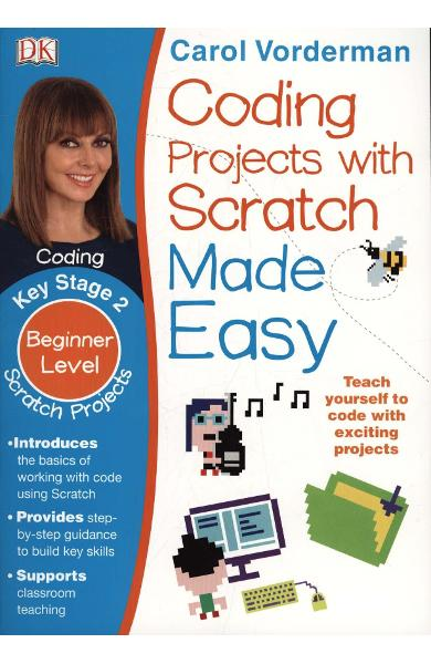 Coding Projects with Scratch Made Easy Ages 8-12 Key Stage 2 - Carol Vorderman