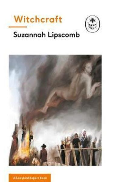 Witchcraft: A Ladybird Expert Book - Suzannah Lipscomb