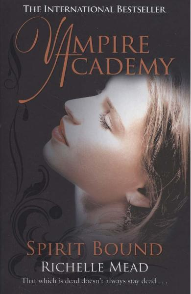 Vampire Academy: Spirit Bound (book 5) - Richelle Mead