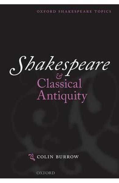 Shakespeare and Classical Antiquity - Colin Burrow