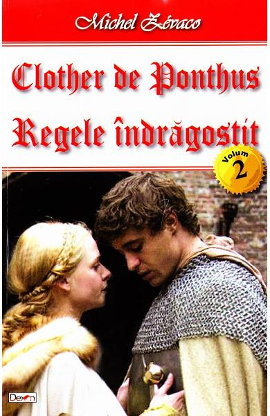 Clother de Ponthus vol.2: Regele indragostit - Michel Zevaco