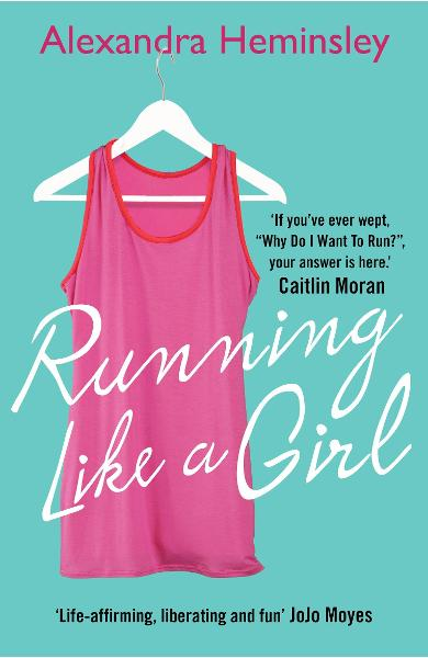 Running Like a Girl - Alexandra Heminsley