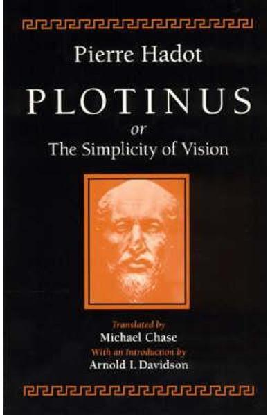 Plotinus or the Simplicity of Vision - Pierre Hadot