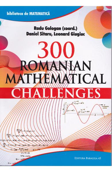 300 Romanian mathematical challenges - Radu Gologan