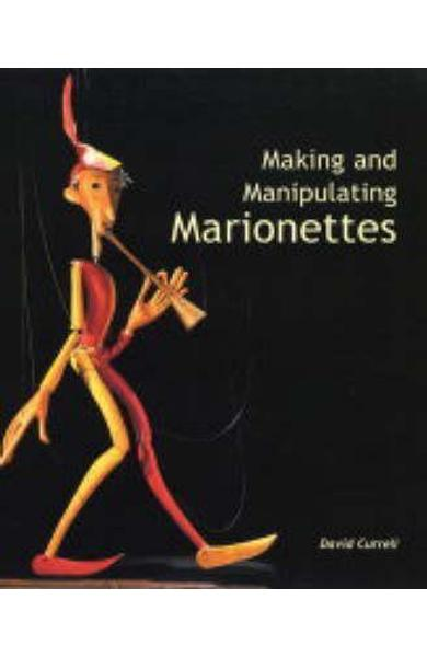 Making and Manipulating Marionettes - David Currell
