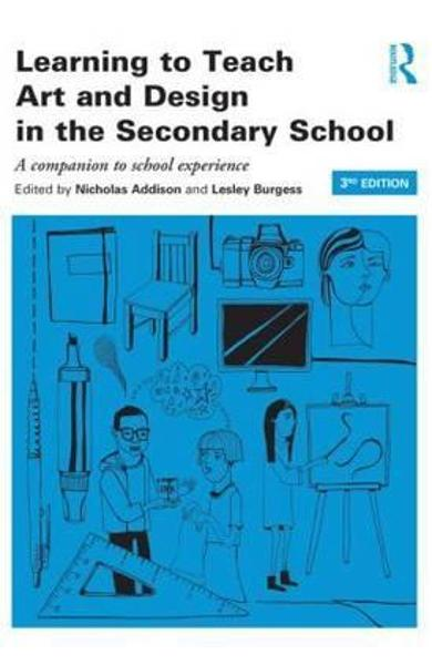 Learning to Teach Art and Design in the Secondary School - Nicholas Addison