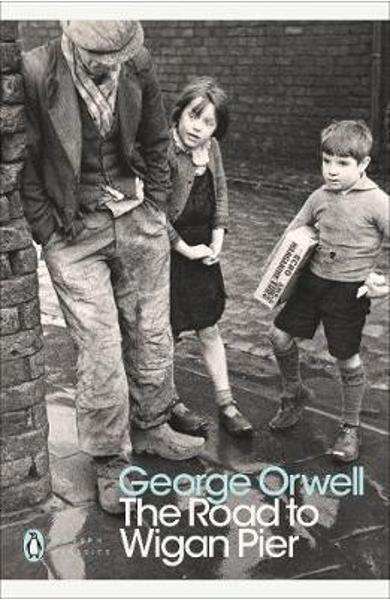 Road to Wigan Pier - George Orwell