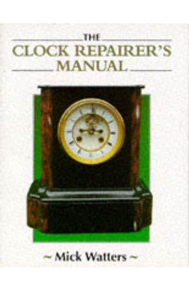 Clock Repairer's Manual - Mick Watters