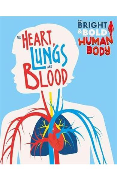 Bright and Bold Human Body: The Heart, Lungs, and Blood - Izzi Howell