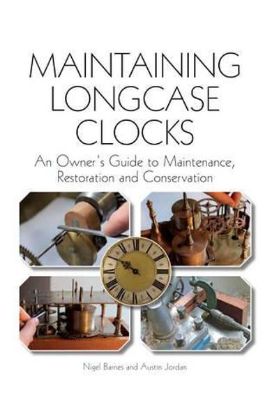 Maintaining Longcase Clocks - Nigel Barnes