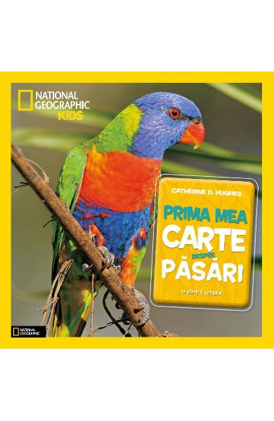 Prima mea carte despre pasari - Catherine D. Hughes (National Geographic Kids)