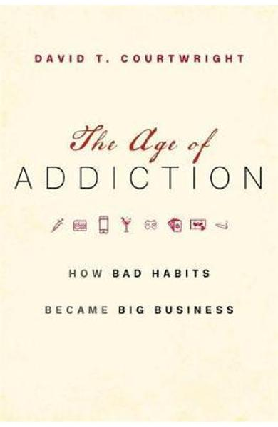 Age of Addiction - David T Courtwright
