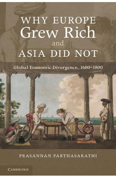 Why Europe Grew Rich and Asia Did Not - Prasannan Parthasarathi