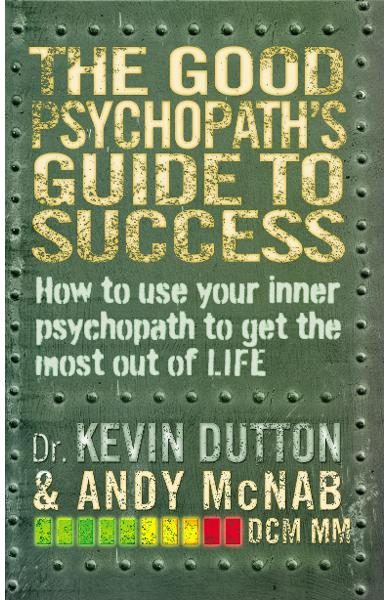 Good Psychopath's Guide to Success - Andy McNab
