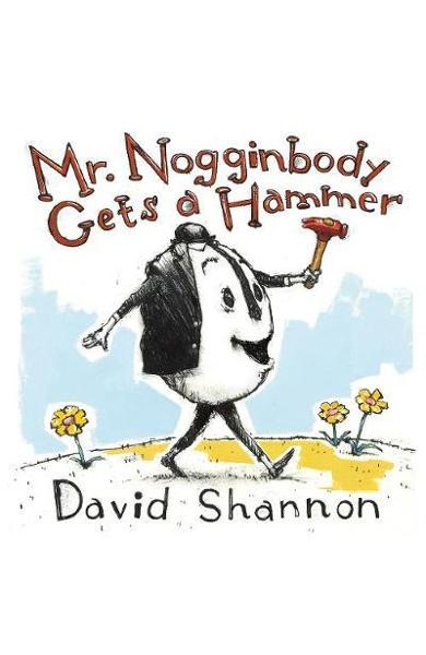 Mr. Nogginbody Gets a Hammer - David Shannon