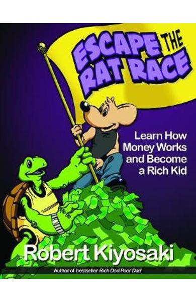 Rich Dad's Escape from the Rat Race - Robert Kiyosaki