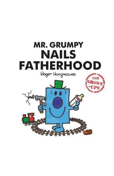 Mr. Grumpy Nails Fatherhood