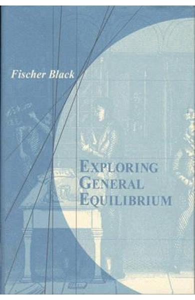 Exploring General Equilibrium - Fischer Black