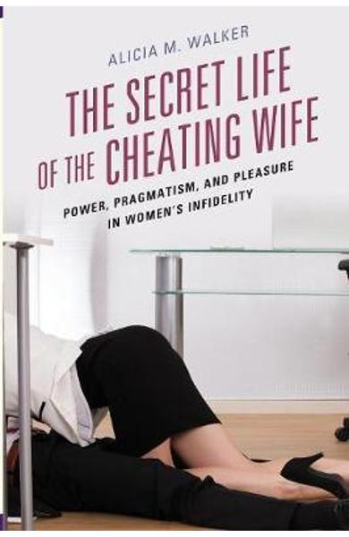 Secret Life of the Cheating Wife - Alicia Walker