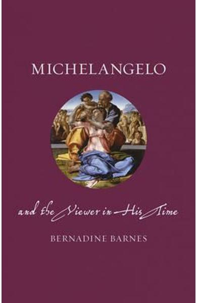 Michelangelo and the Viewer in His Time - Bernadine Barnes