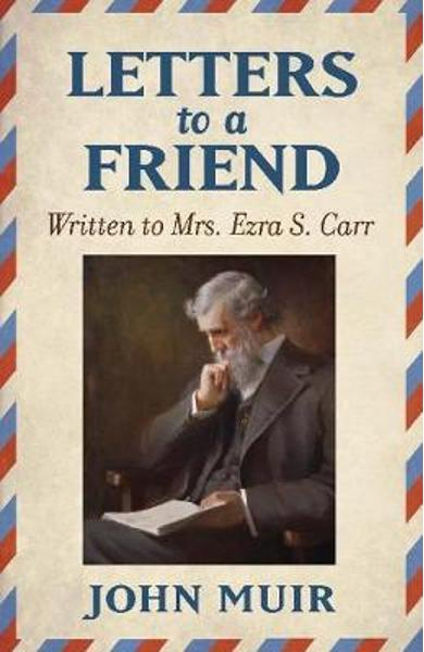 Letters to a Friend - John Muir