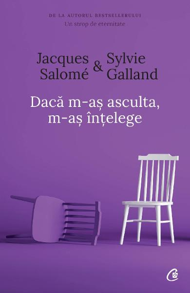 Daca m-as asculta, m-as intelege ed.4 - Jacques Salome, Sylvie Galland