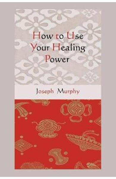 How to Use Your Healing Power - JOSEPH MURPHY