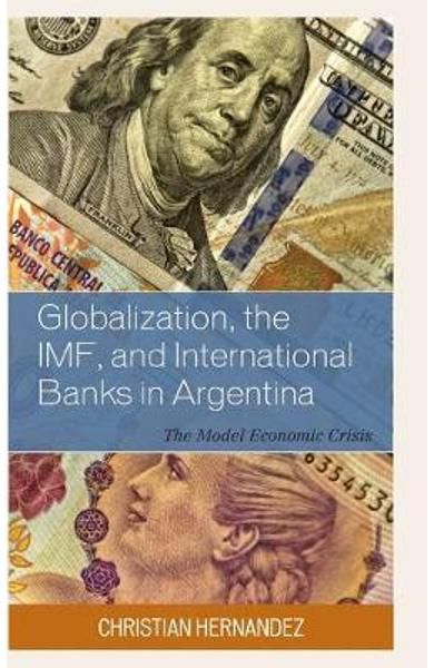 Globalization, the IMF, and International Banks in Argentina - Christian Hernandez