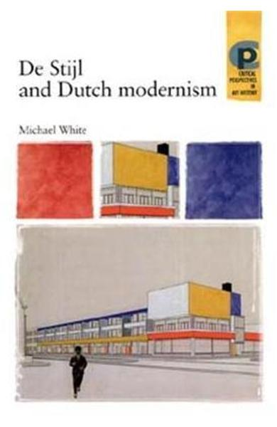 De Stijl and Dutch Modernism - Michael White