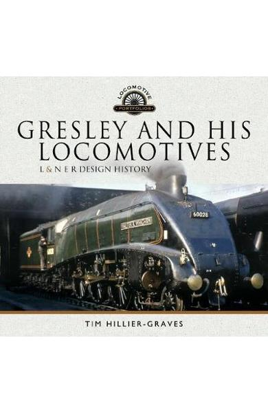 Gresley and his Locomotives - Tim Hillier-Graves