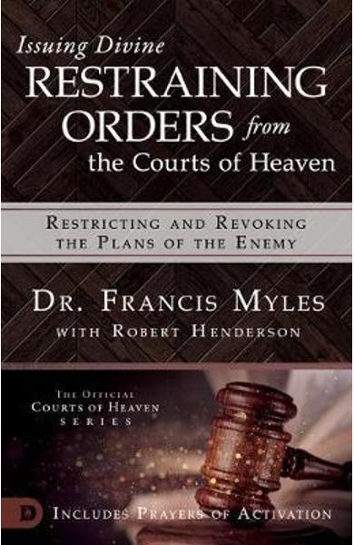 Issuing Divine Restraining Orders From Courts of Heaven - Francis Myles