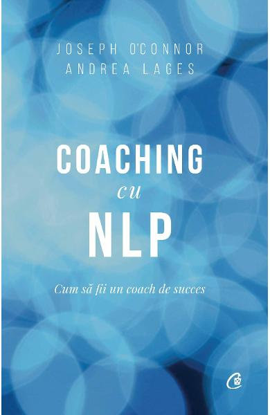 Coaching cu NLP - Joseph O'Connor, Andrea Lages