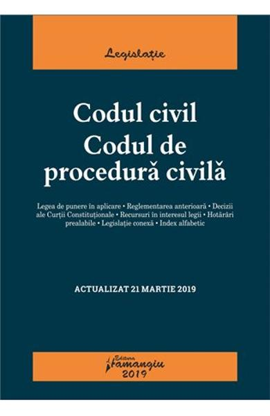 Codul civil. Codul de procedura civila Act. 21.03.2019