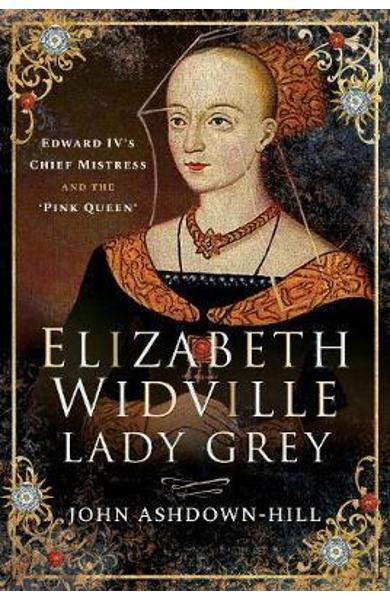 Elizabeth Widville, Lady Grey - John Ashdown-Hill