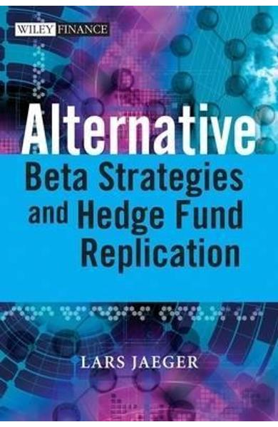 Alternative Beta Strategies and Hedge Fund Replication - Lars Jaeger