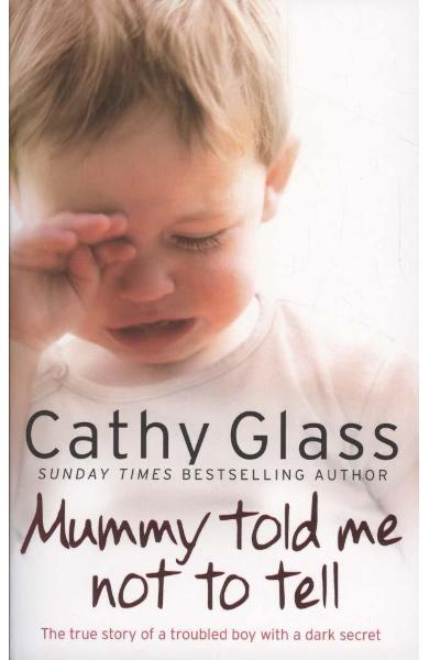 Mummy Told Me Not to Tell - Cathy Glass