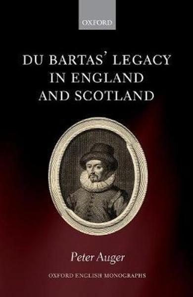 Du Bartas' Legacy in England and Scotland - Peter Auger