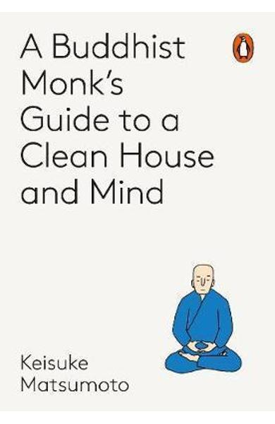 Monk's Guide to a Clean House and Mind - Keisuke Matsumoto