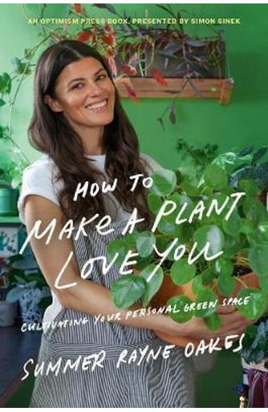 How To Make A Plant Love You - Summer Rayne Oakes