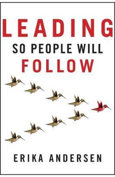 Leading So People Will Follow - Erika Andersen