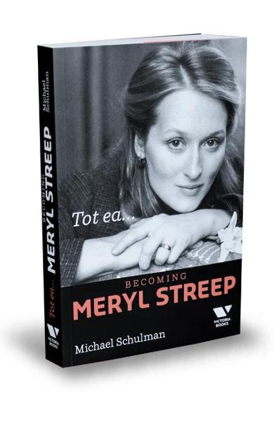 Tot ea... Becoming Meryl Streep - Michael Schulman