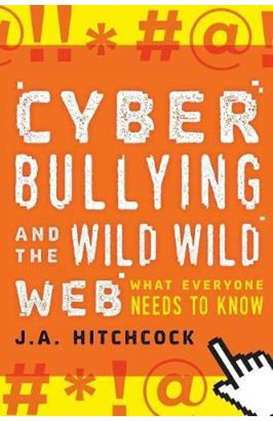 Cyberbullying and the Wild, Wild Web - J.A. Hitchcock